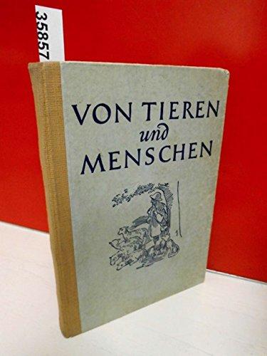 Von Tieren und Menschen . ( Als Lesebuch für das 4. Schuljahr eingeführt - Bearbeitet von einem Ausschuß der Gewerkschaft der Lehrer und Erzieher im FDGB Leipzig DDR )