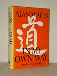 In My Own Way: An Autobiography, 1915-1965 by Alan Watts (1972-08-01)
