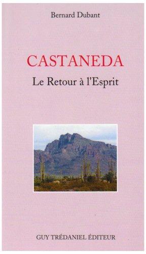 Castaneda : Le Retour à l'esprit par Bernard Dubant