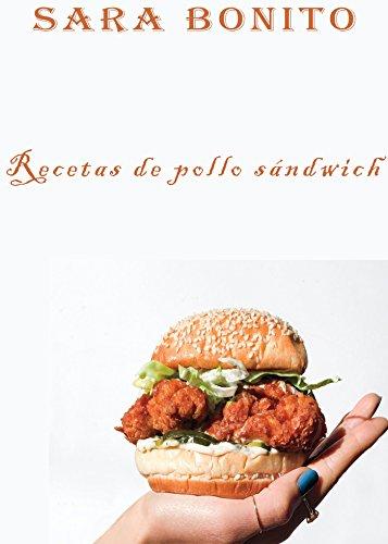 Recetas de pollo sándwich por Sara Bonito