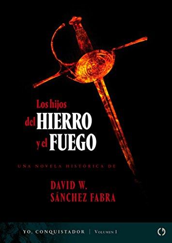 Los hijos del hierro y el fuego (Yo, Conquistador nº 1) por David W. Sánchez Fabra