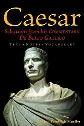Caesar: Selections from his Commentarii De Bello Gallico by Hans-Friedrich Mueller (2012-03-19)