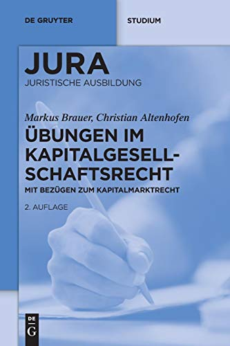 Übungen im Kapitalgesellschaftsrecht: Mit Bezügen zum Kapitalmarktrecht (De Gruyter Studium)
