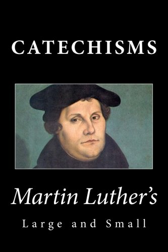 Martin Luther S Large Small Catechisms