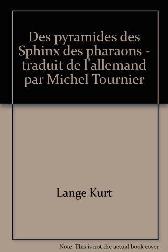 Des pyramides des Sphinx des pharaons - traduit de l'allemand par Michel Tournier