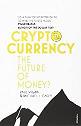 Cryptocurrency: How Bitcoin and Digital Money are Challenging the Global Economic Order by Paul Vigna (2016-01-28)