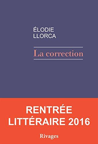 Elodie Llorca - La correction (Rentrée Littéraire 2016)