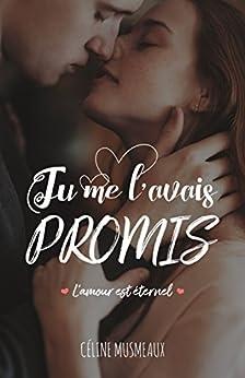 Tu me l'avais promis...: L'amour est éternel par [Musmeaux, Céline]