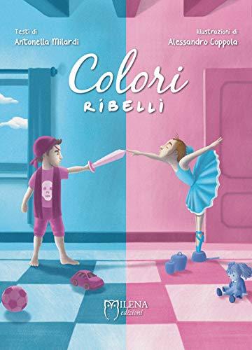 Colori ribelli (Narrativa per bambini) por Antonella Milardi