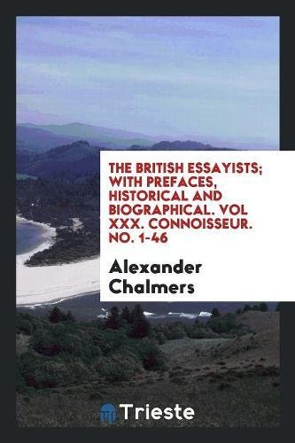 The British Essayists; With Prefaces, Historical and Biographical. Vol XXX. Connoisseur. No. 1-46
