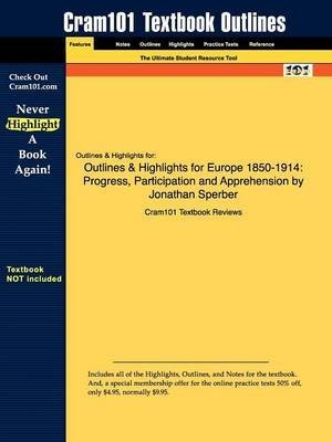 [Studyguide for Europe 1850-1914: Progress, Participation and Apprehension by Sperber, Jonathan, ISBN 9781405801348] (By: Cram101 Textbook Reviews) [published: January, 2010]