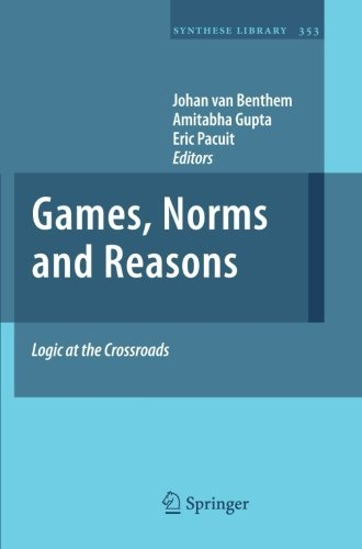 Games, Norms and Reasons: Logic at the Crossroads (Synthese Library) (2013-05-29)