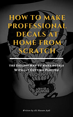How to Make Professional Decals at Home from Scratch: The Easiest Way To Make Decals Without Cutting Plotter (English Edition) eBook: Ali Hassan Aydi: Amazon.es: Tienda Kindle