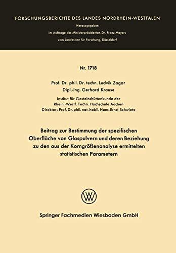 Beitrag zur Bestimmung der Spezifischen Oberfläche von Glaspulvern und deren Beziehung zu den aus der Korngrößenanalyse Ermittelten Statistischen ... des Landes Nordrhein-Westfalen, Band 1718)