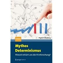 Mythos Determinismus: Wieviel erklärt uns die Hirnforschung?