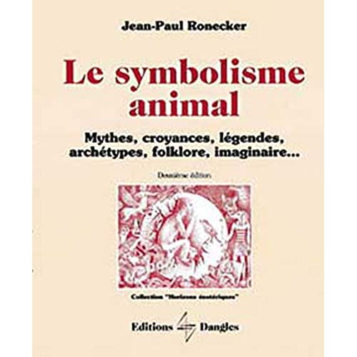 Le Symbolisme animal : Mythes, croyances, légendes, archétypes, folklore, imaginaire...