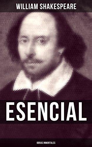 William Shakespeare Esencial: Obras inmortales: Clásicos de la literatura por William Shakespeare