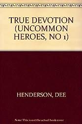 TRUE DEVOTION (UNCOMMON HEROES, NO 1)