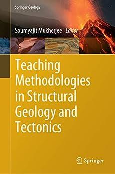 Teaching Methodologies In Structural Geology And Tectonics (springer Geology) por Soumyajit Mukherjee Gratis