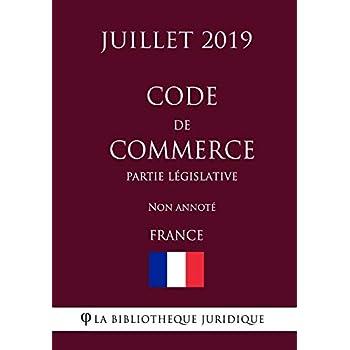 Code de commerce (Partie législative) (France) (Juillet 2019) Non annoté