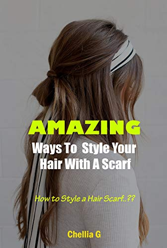 Amazing Ways To Style Your Hair With A Scarf: How to Style a Hair Scarf (English Edition)