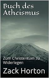Buch des Atheismus: Zum Christentum zu Widerlegen (German Edition)