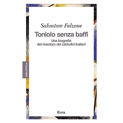Toniolo Senza Baffi. Una Biografia Del Mastro Dei Cattolici Italiani