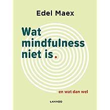 Wat mindfulness niet is: En wat dan wel