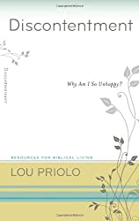 Discontentment: Why Am I So Unhappy? (Resources for Biblical Living) by Lou Priolo (2012-04-20)