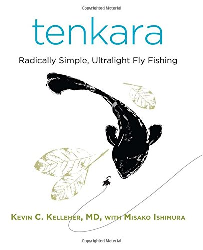 Tenkara: Radically Simple, Ultralight Fly Fishing
