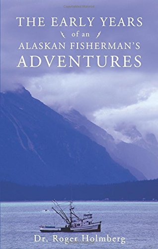 The Early Years of an Alaskan Fisherman's Adventures by Dr. Roger Holmberg (2013-06-04)