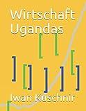 Wirtschaft Ugandas (Wirtschaft in Ländern, Band 227) -