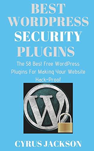 Best WordPress Security Plugins: The 58 Best Free WordPress Plugins For Making Your Website Hack-Proof (Wordpress Mobile)