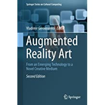 Augmented Reality Art: From an Emerging Technology to a Novel Creative Medium (Springer Series on Cultural Computing)