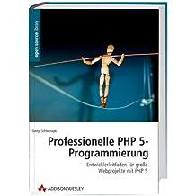 Professionelle PHP 5-Programmierung: Entwicklerleitfaden für große Webprojekte mit PHP 5 (Open Source Library)