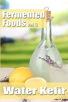 Fermented Foods vol. 3: Water Kefir (The Food Preservation Series) (English Edition) par [Grande, Meghan]