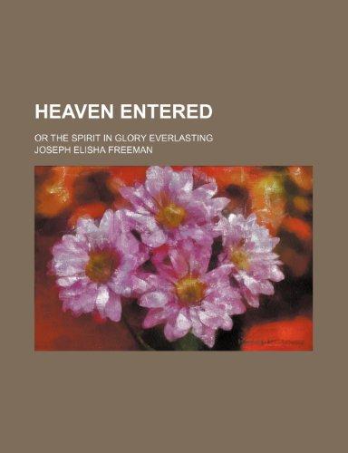 Heaven Entered; Or the Spirit in Glory Everlasting