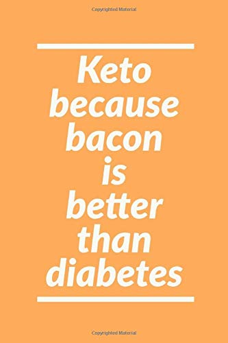 Keto Because: Bacon Is Better Than Diabetes! - Sarcastic Humor For Keto Diet Fans - Lined Journal Notebook (Snack-bars Diabetes)
