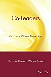 Co-Leaders: The Power of Great Partnerships: The Power of Great Partnerships: Who Wields the Real Power in Organizations Today? by David A. Heenan (21-May-1999) Paperback