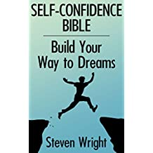 Self-Confidence Bible: Build Your Way to Dreams: (Self Confidence Books, Self Confidence for Men) (English Edition)