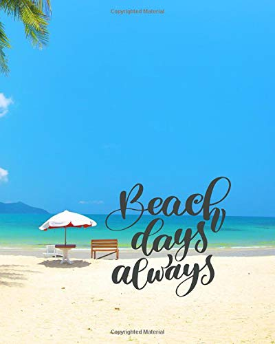 Beach Days Always: Tropical Beach Planner And Journal 8X10 For Your island Holiday In The Sun 150 Pages
