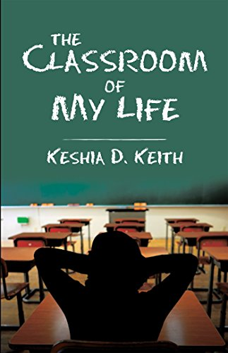 The Classroom of My Life Paperback – November 8, 2016 by Keshia D. Keith (Author)