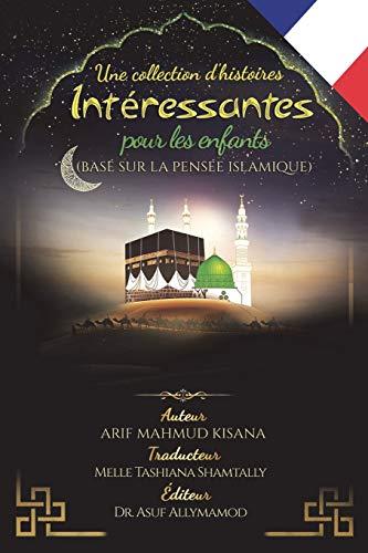 Une collection d`histoires intéressantes pour les enfants: (Basé sur la pensée islamique)