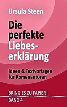 Die perfekte Liebeserklärung: Ideen & Textvorlagen für Romanautoren (BRING ES ZU PAPIER! Band 4)