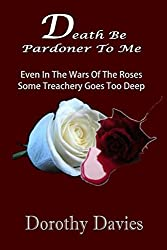 Death Be Pardoner To Me: The Life of George, Duke of Clarence