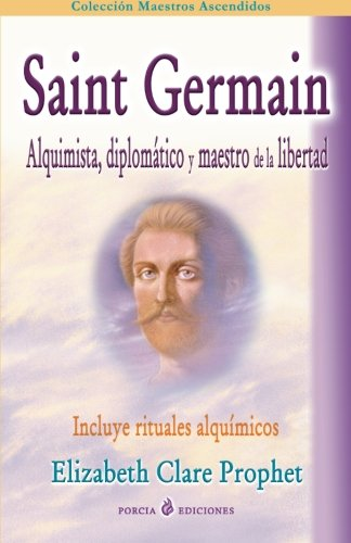 Saint Germain: alquimista, diplomatico y maestro de la libertad: Incluye rituales alquimicos