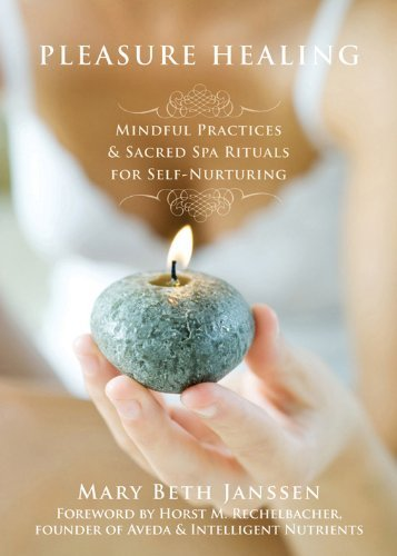 pleasure-healing-mindful-practices-and-sacred-spa-rituals-for-self-nurturing-by-mary-beth-janssen-20