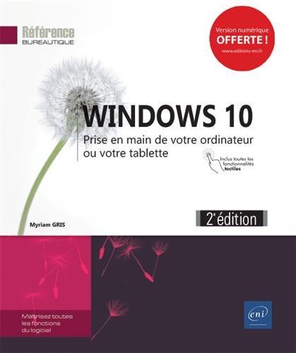 Windows 10 - Prise en main de votre ordinateur ou votre tablette (2e dition)