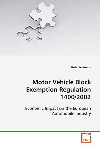 Motor Vehicle Block Exemption Regulation 1400/2002: Economic Impact on the European Automobile Industry (Stefanie Block)