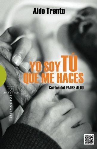 Yo soy Tú que me haces: Cartas del Padre Aldo (Ensayo) por Aldo Trento